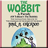 The Wobbit, A Parody (Of Tolkien's The Hobbit): or, There Goes My Back Again