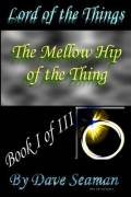 Lord of the Things Book I - The Mellow Hip of the Thing