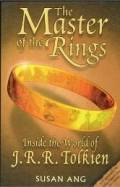 The Master of The Rings : Inside The World of J.R.R. Tolkien