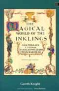 The Magical World of the Inklings: J. R. R. Tolkien, C. S. Lewis, Charles Williams, Owen Barfield